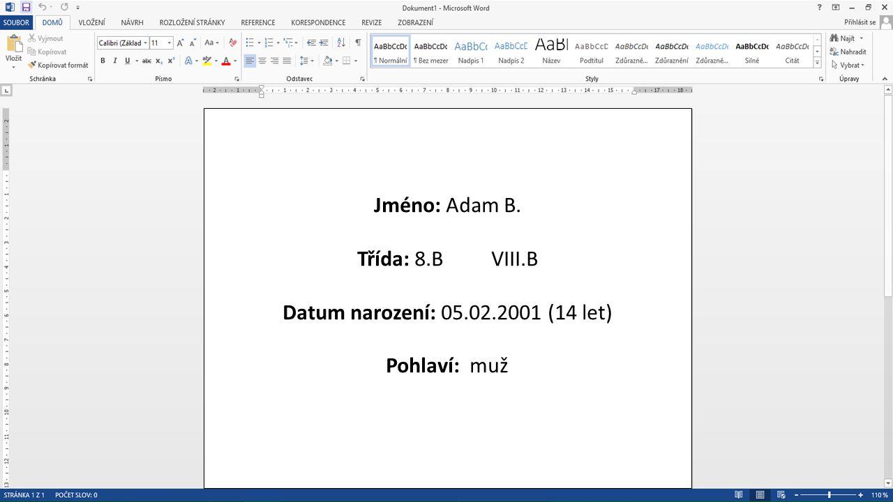 Jméno: Adam B. Třída: 8.BVIII.B Datum narození: 05.02.2001 (14 let) Pohlaví: muž