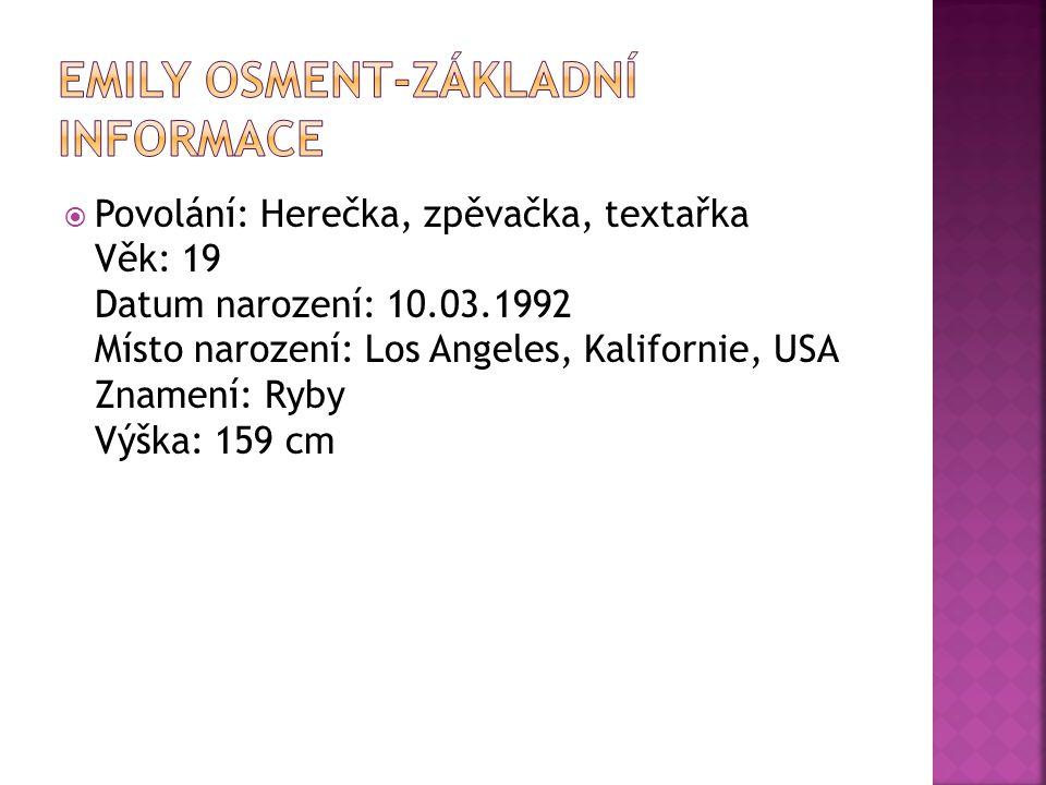  Povolání: Herečka, zpěvačka, textařka Věk: 19 Datum narození: 10.03.1992 Místo narození: Los Angeles, Kalifornie, USA Znamení: Ryby Výška: 159 cm