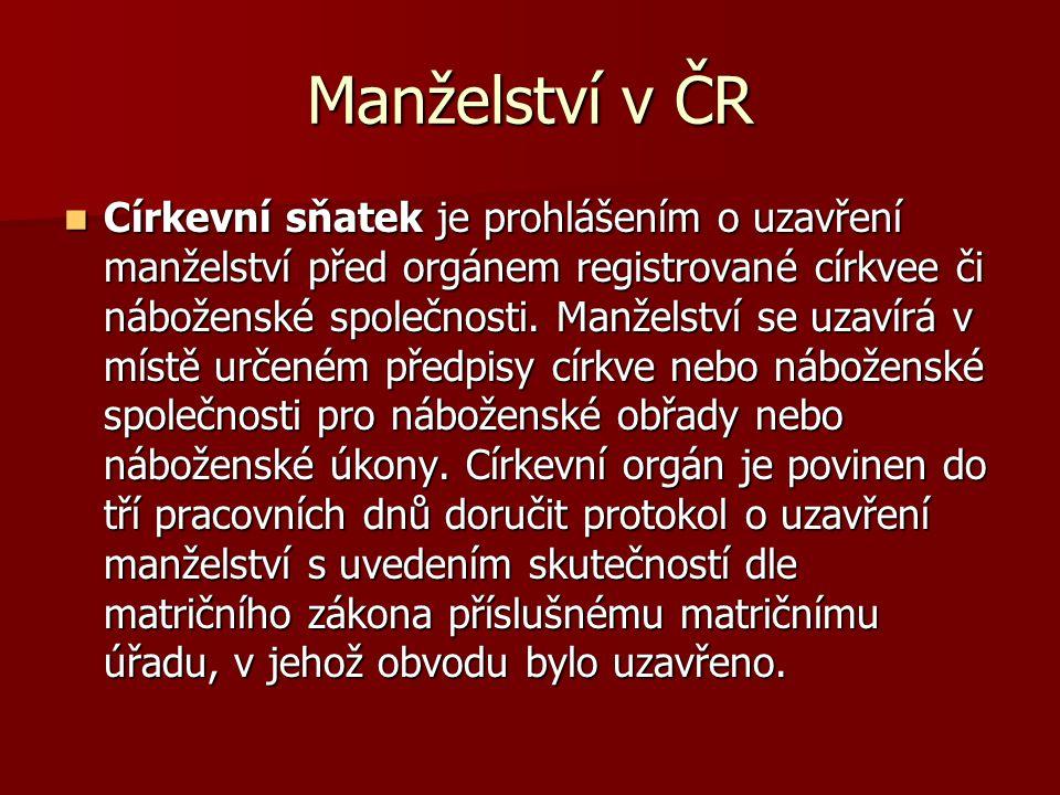 Manželství v ČR Církevní sňatek je prohlášením o uzavření manželství před orgánem registrované církvee či náboženské společnosti.