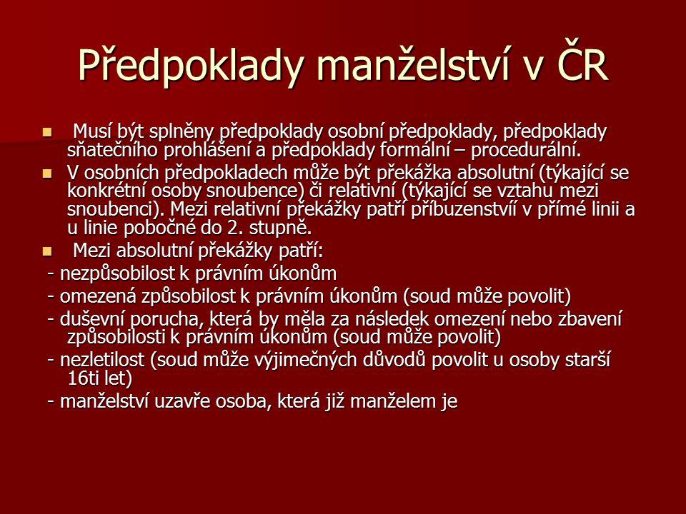 Předpoklady manželství v ČR Musí být splněny předpoklady osobní předpoklady, předpoklady sňatečního prohlášení a předpoklady formální – procedurální.