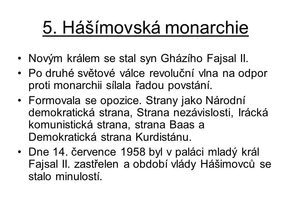 5. Hášímovská monarchie Novým králem se stal syn Gházího Fajsal II. Po druhé světové válce revoluční vlna na odpor proti monarchii sílala řadou povstá