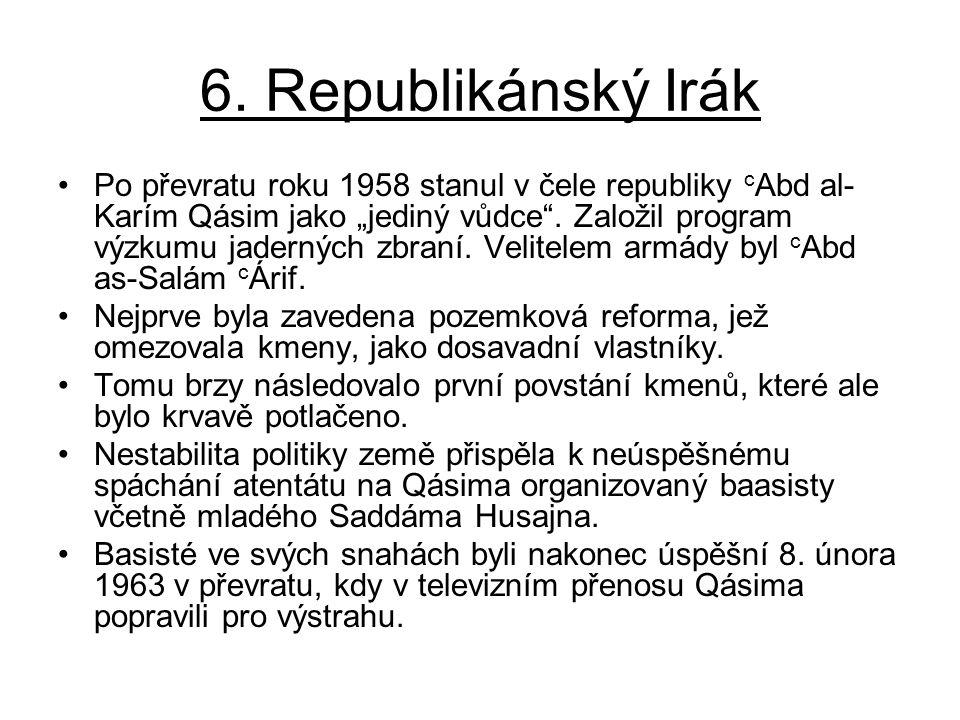 """6. Republikánský Irák Po převratu roku 1958 stanul v čele republiky c Abd al- Karím Qásim jako """"jediný vůdce"""". Založil program výzkumu jaderných zbran"""