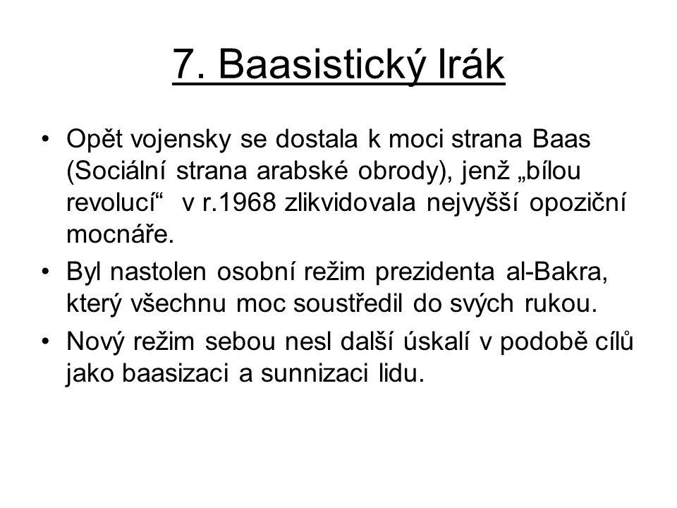 """7. Baasistický Irák Opět vojensky se dostala k moci strana Baas (Sociální strana arabské obrody), jenž """"bílou revolucí"""" v r.1968 zlikvidovala nejvyšší"""