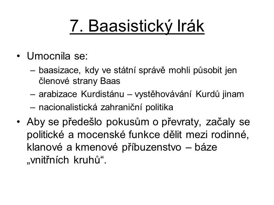7. Baasistický Irák Umocnila se: –baasizace, kdy ve státní správě mohli působit jen členové strany Baas –arabizace Kurdistánu – vystěhovávání Kurdů ji