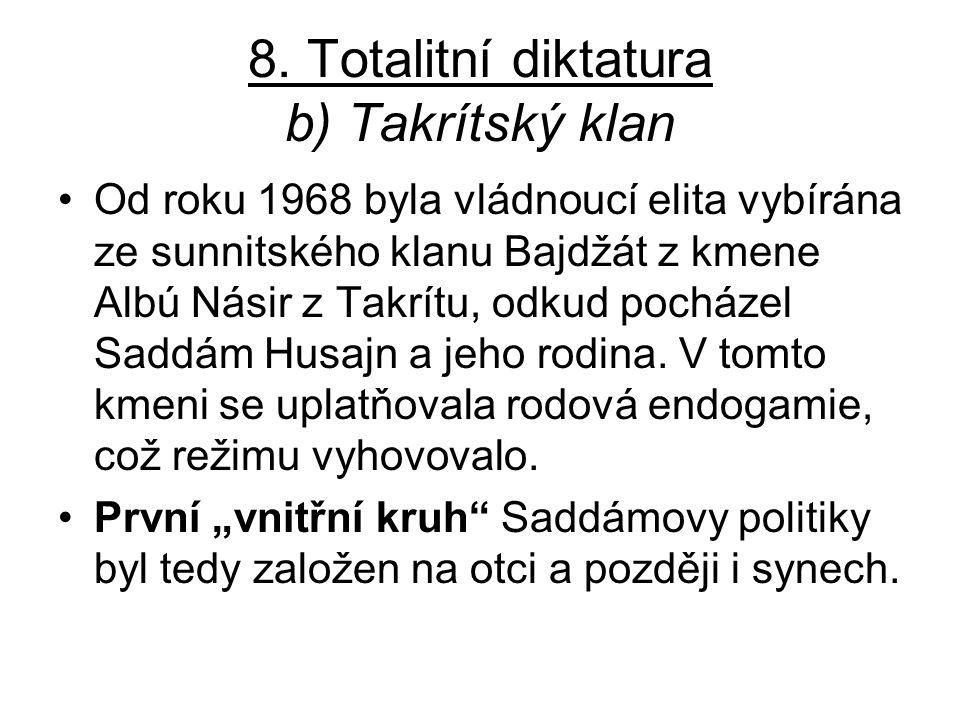 8. Totalitní diktatura b) Takrítský klan Od roku 1968 byla vládnoucí elita vybírána ze sunnitského klanu Bajdžát z kmene Albú Násir z Takrítu, odkud p