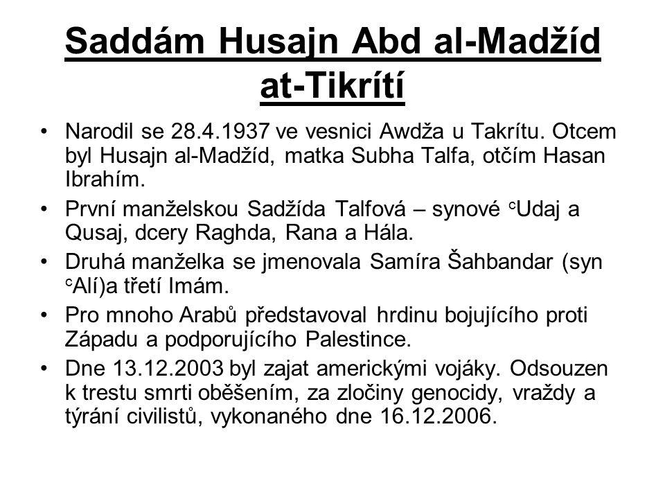 Saddám Husajn Abd al-Madžíd at-Tikrítí Narodil se 28.4.1937 ve vesnici Awdža u Takrítu. Otcem byl Husajn al-Madžíd, matka Subha Talfa, otčím Hasan Ibr