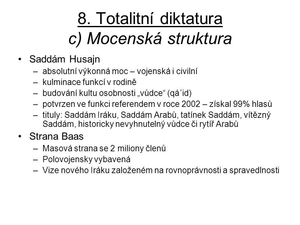 8. Totalitní diktatura c) Mocenská struktura Saddám Husajn –absolutní výkonná moc – vojenská i civilní –kulminace funkcí v rodině –budování kultu osob