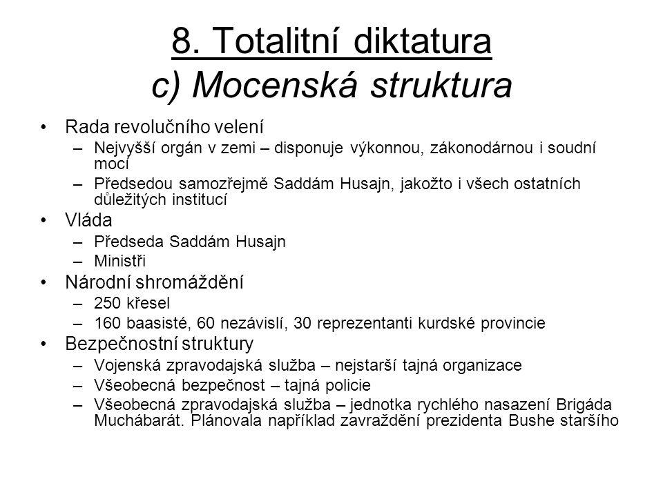 8. Totalitní diktatura c) Mocenská struktura Rada revolučního velení –Nejvyšší orgán v zemi – disponuje výkonnou, zákonodárnou i soudní mocí –Předsedo