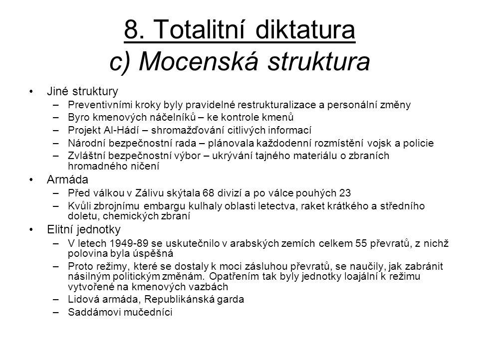 8. Totalitní diktatura c) Mocenská struktura Jiné struktury –Preventivními kroky byly pravidelné restrukturalizace a personální změny –Byro kmenových