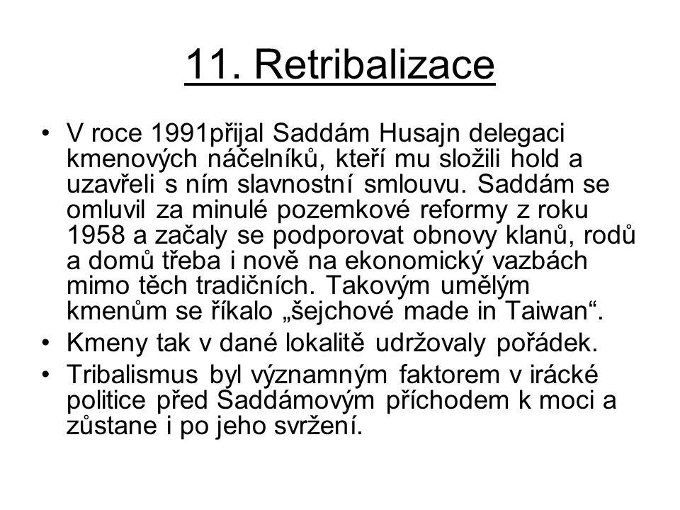 11. Retribalizace V roce 1991přijal Saddám Husajn delegaci kmenových náčelníků, kteří mu složili hold a uzavřeli s ním slavnostní smlouvu. Saddám se o