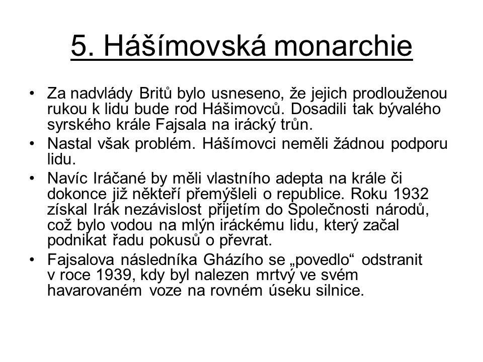 5. Hášímovská monarchie Za nadvlády Britů bylo usneseno, že jejich prodlouženou rukou k lidu bude rod Hášimovců. Dosadili tak bývalého syrského krále