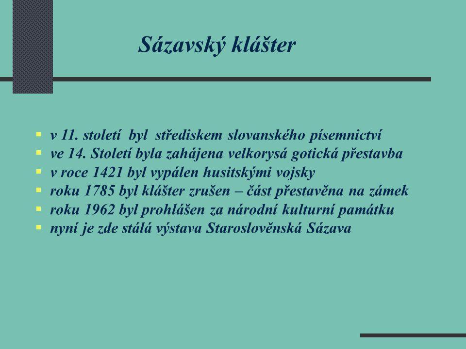 Sázavský klášter  v 11. století byl střediskem slovanského písemnictví  ve 14. Století byla zahájena velkorysá gotická přestavba  v roce 1421 byl v