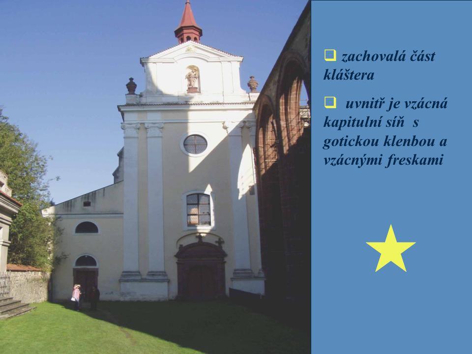  zachovalá část kláštera  uvnitř je vzácná kapitulní síň s gotickou klenbou a vzácnými freskami