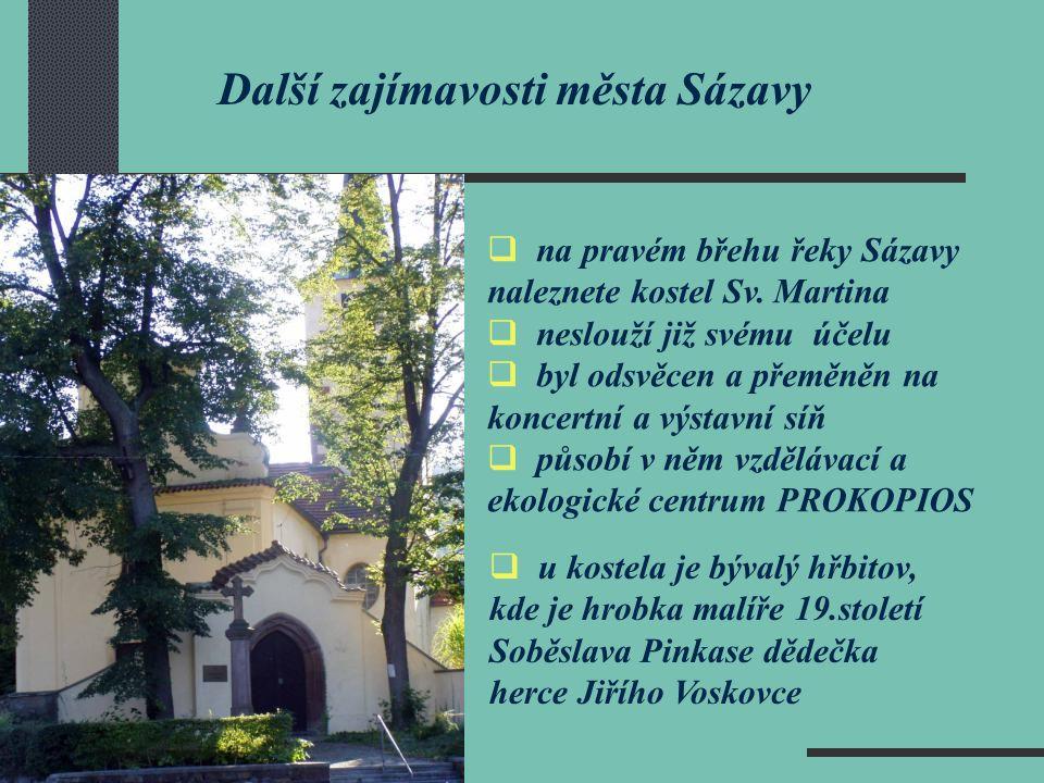 Další zajímavosti města Sázavy  na pravém břehu řeky Sázavy naleznete kostel Sv. Martina  neslouží již svému účelu  byl odsvěcen a přeměněn na konc
