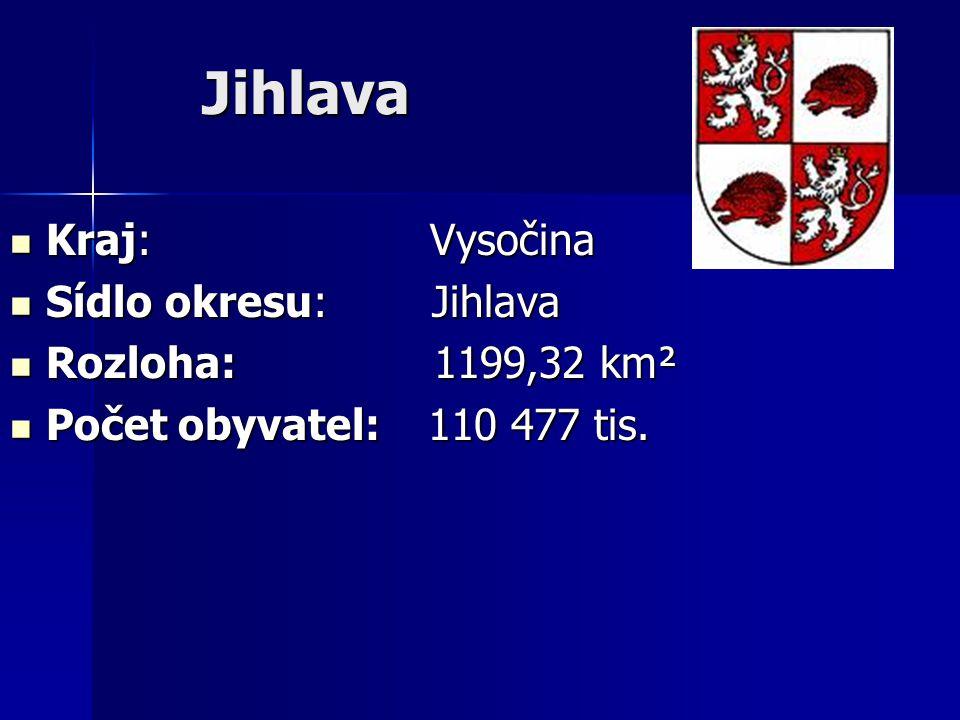 Jihlava Kraj: Vysočina Kraj: Vysočina Sídlo okresu: Jihlava Sídlo okresu: Jihlava Rozloha: 1199,32 km² Rozloha: 1199,32 km² Počet obyvatel: 110 477 ti