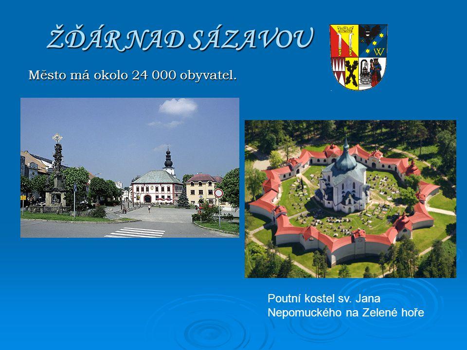 ŽĎÁR NAD SÁZAVOU Město má okolo 24 000 obyvatel. Poutní kostel sv. Jana Nepomuckého na Zelené hoře
