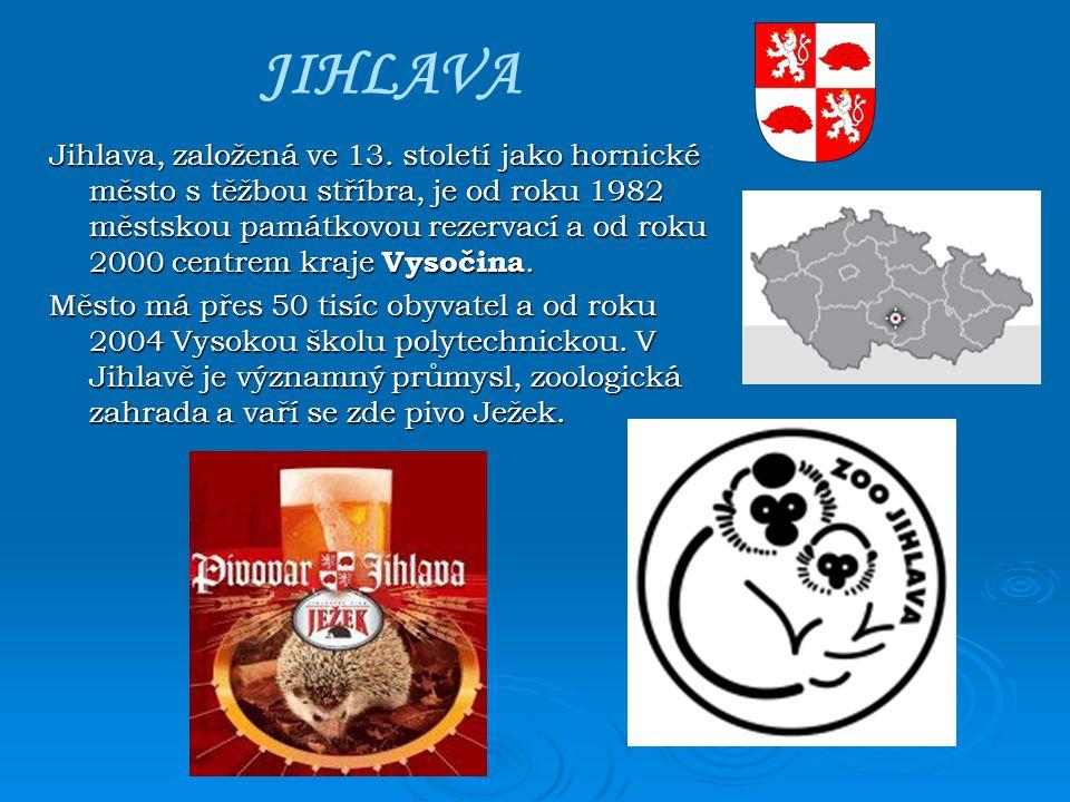 JIHLAVA Jihlava, založená ve 13. století jako hornické město s těžbou stříbra, je od roku 1982 městskou památkovou rezervací a od roku 2000 centrem kr