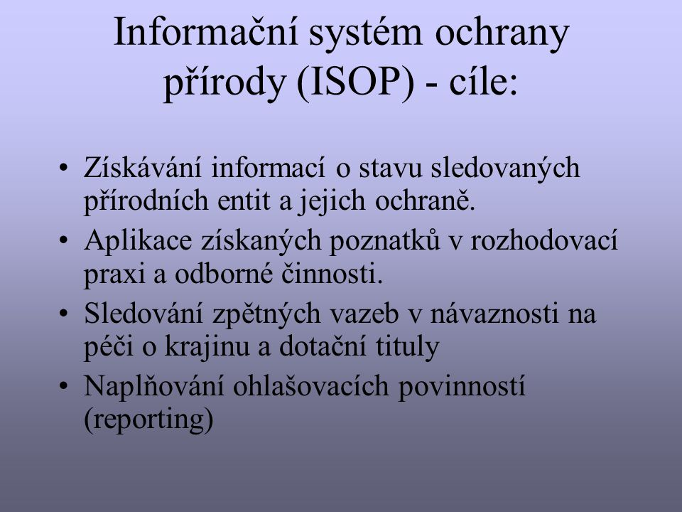 Informační systém ochrany přírody (ISOP) - cíle: Získávání informací o stavu sledovaných přírodních entit a jejich ochraně.