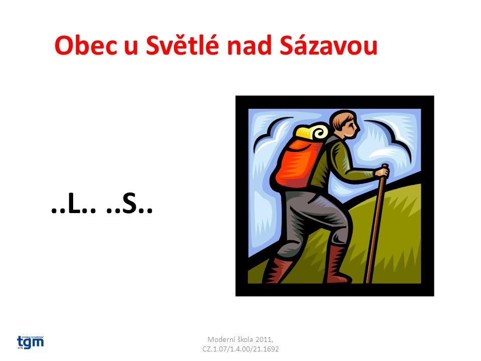 Moderní škola 2011, CZ.1.07/1.4.00/21.1692 Obec u Světlé nad Sázavou..L....S.. Dolní Město