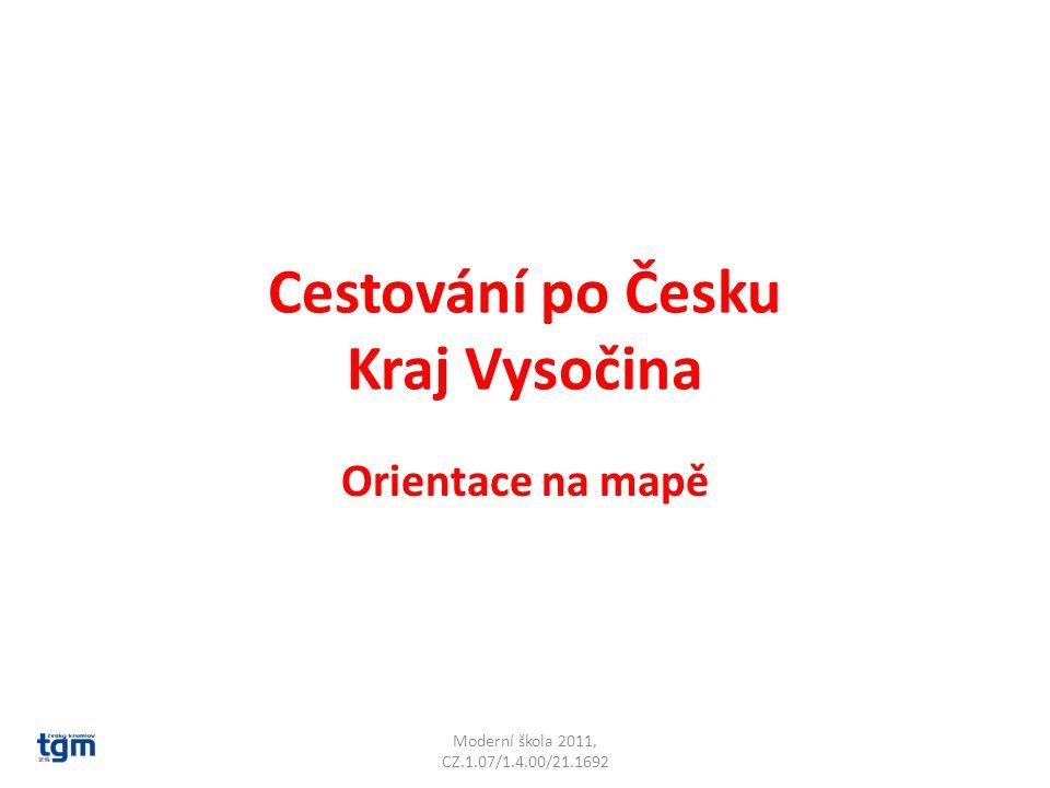 Cestování po Česku Kraj Vysočina Orientace na mapě Moderní škola 2011, CZ.1.07/1.4.00/21.1692