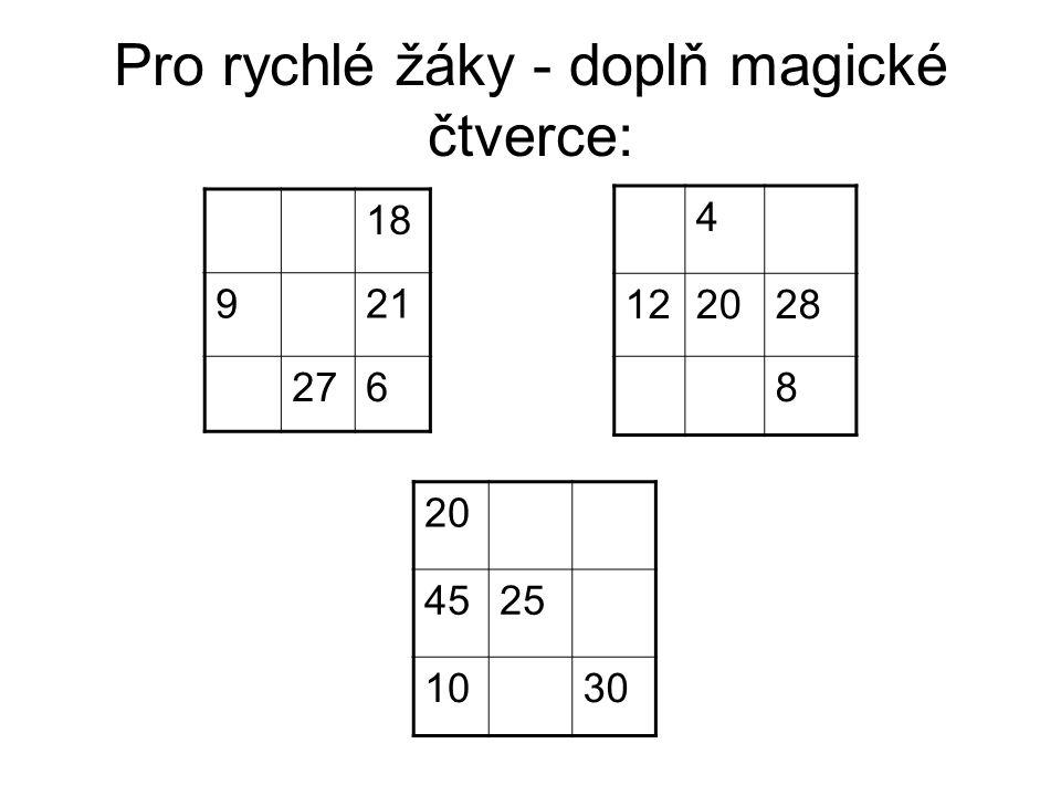 Pro rychlé žáky - doplň magické čtverce: 18 921 276 4 122028 8 20 4525 1030