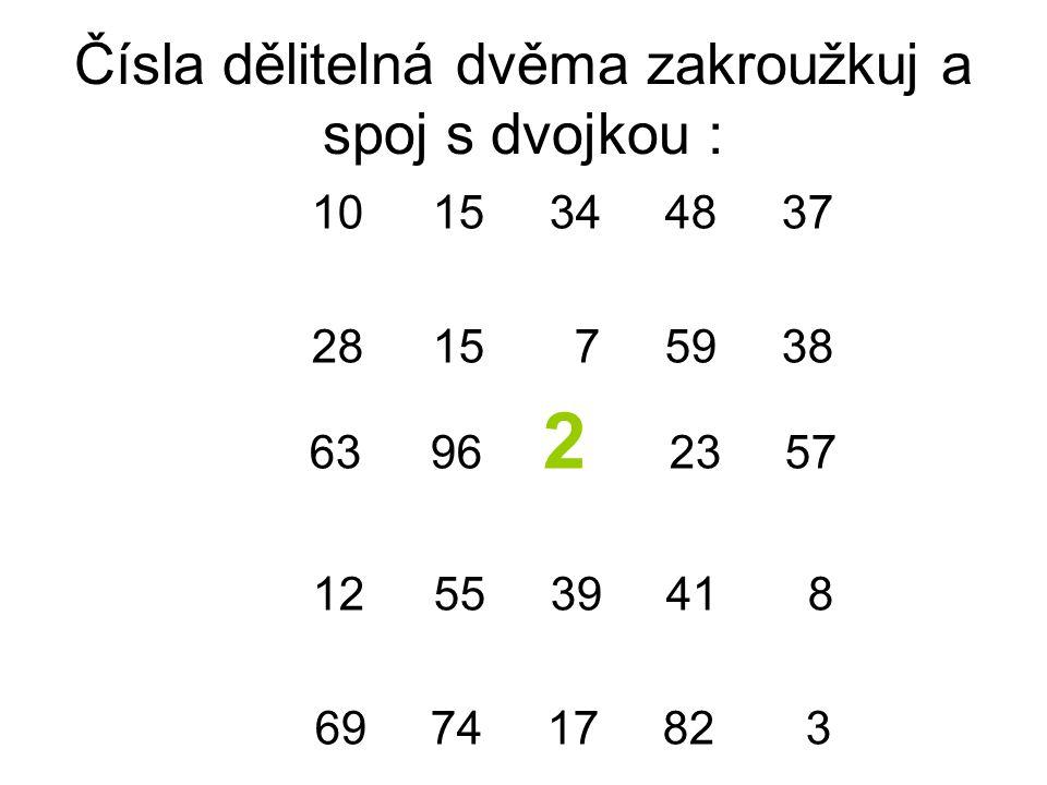 Čísla dělitelná dvěma zakroužkuj a spoj s dvojkou : 10 15 34 48 37 28 15 7 59 38 63 96 2 23 57 12 55 39 41 8 69 74 17 82 3