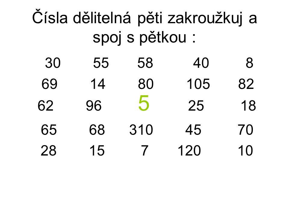 Čísla dělitelná pěti zakroužkuj a spoj s pětkou : 30 55 58 40 8 69 14 80 105 82 62 96 5 25 18 65 68 310 45 70 28 15 7 120 10