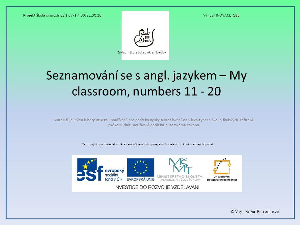 Seznamování se s angl. jazykem – My classroom, numbers 11 - 20 Materiál je určen k bezplatnému používání pro potřeby výuky a vzdělávání na všech typec