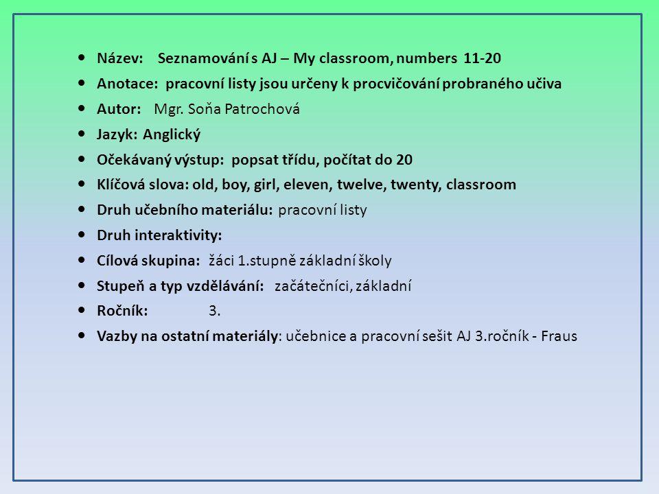 Název: Seznamování s AJ – My classroom, numbers 11-20 Anotace: pracovní listy jsou určeny k procvičování probraného učiva Autor: Mgr. Soňa Patrochová