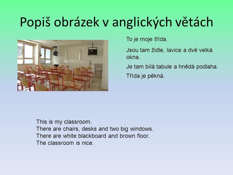 Popiš obrázek v anglických větách To je moje třída. Jsou tam židle, lavice a dvě velká okna. Je tam bílá tabule a hnědá podlaha. Třída je pěkná. This