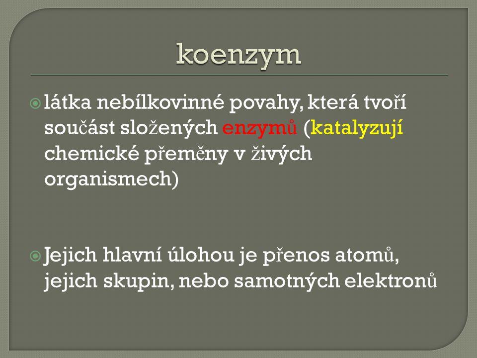  látka nebílkovinné povahy, která tvo ř í sou č ást slo ž ených enzym ů (katalyzují chemické p ř em ě ny v ž ivých organismech)  Jejich hlavní úlohou je p ř enos atom ů, jejich skupin, nebo samotných elektron ů