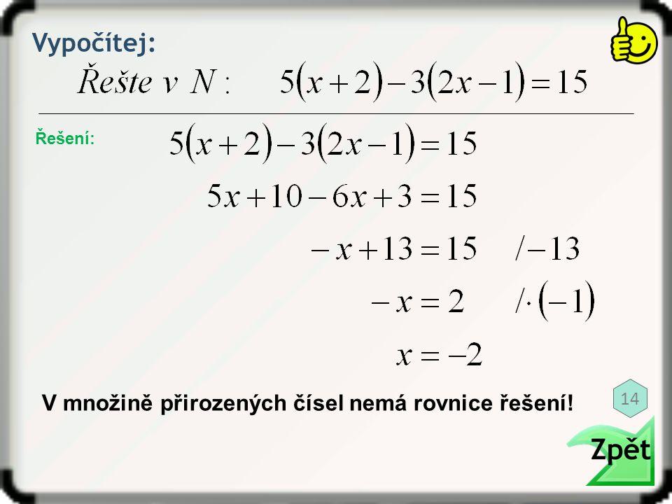 Vypočítej: Řešení: 14 V množině přirozených čísel nemá rovnice řešení!
