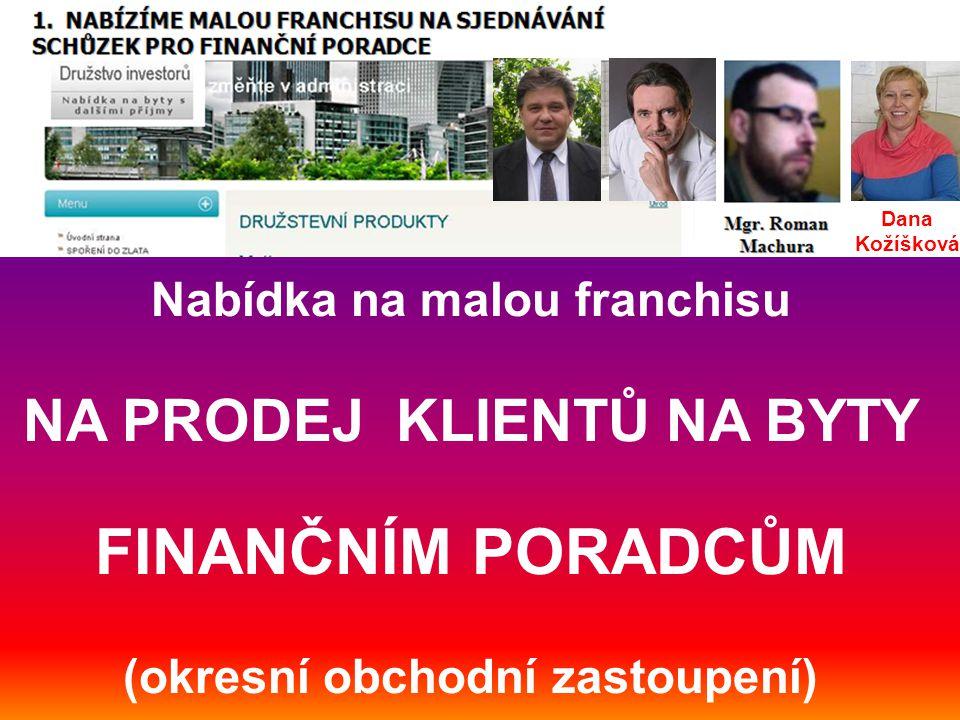 Nabídka na malou franchisu NA PRODEJ KLIENTŮ NA BYTY FINANČNÍM PORADCŮM (okresní obchodní zastoupení) Dana Kožíšková