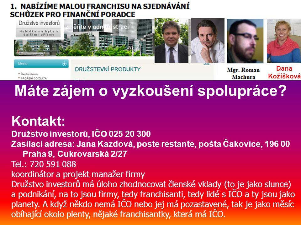 Kontakt: Družstvo investorů, IČO 025 20 300 Zasílací adresa: Jana Kazdová, poste restante, pošta Čakovice, 196 00 Praha 9, Cukrovarská 2/27 Tel.: 720 591 088 koordinátor a projekt manažer firmy Družstvo investorů má úloho zhodnocovat členské vklady (to je jako slunce) a podnikání, na to jsou firmy, tedy franchisanti, tedy lidé s IČO a ty jsou jako planety.