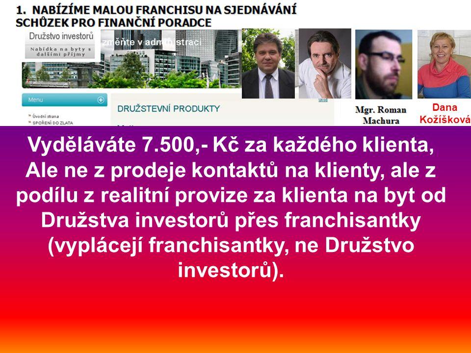 Dana Kožíšková Vyděláváte 7.500,- Kč za každého klienta, Ale ne z prodeje kontaktů na klienty, ale z podílu z realitní provize za klienta na byt od Družstva investorů přes franchisantky (vyplácejí franchisantky, ne Družstvo investorů).