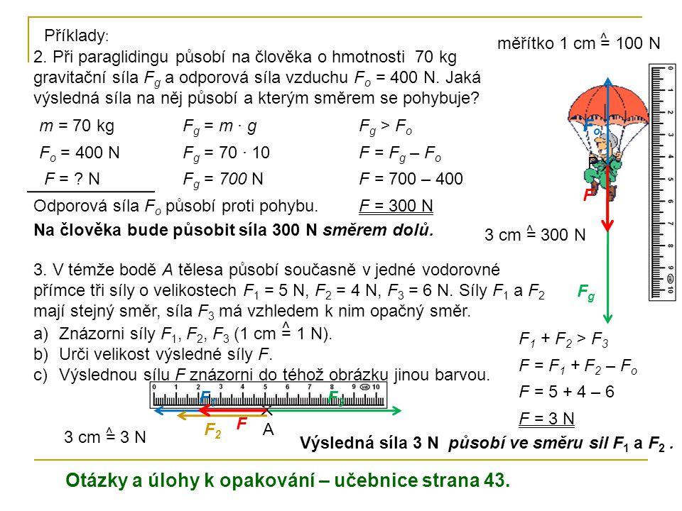 2. Při paraglidingu působí na člověka o hmotnosti 70 kg gravitační síla F g a odporová síla vzduchu F o = 400 N. Jaká výsledná síla na něj působí a kt
