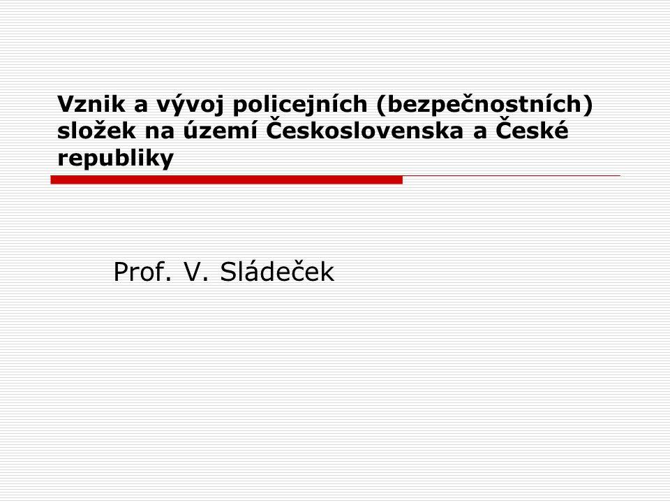 Vznik a vývoj policejních (bezpečnostních) složek na území Československa a České republiky Prof. V. Sládeček