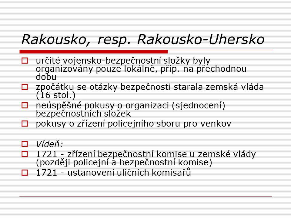Rakousko, resp. Rakousko-Uhersko  určité vojensko-bezpečnostní složky byly organizovány pouze lokálně, příp. na přechodnou dobu  zpočátku se otázky