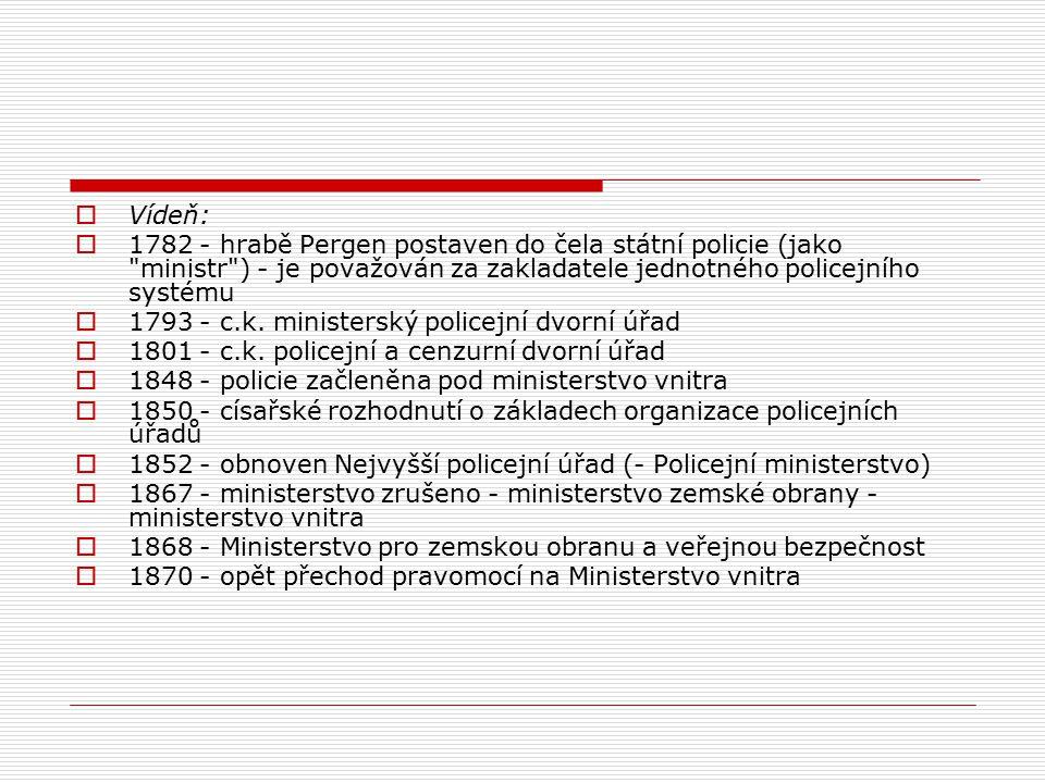  Vídeň:  1782 - hrabě Pergen postaven do čela státní policie (jako ministr ) - je považován za zakladatele jednotného policejního systému  1793 - c.k.