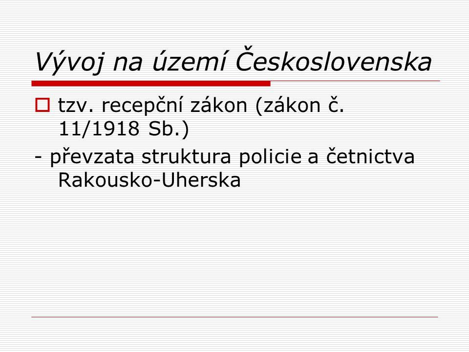 Vývoj na území Československa  tzv. recepční zákon (zákon č. 11/1918 Sb.) - převzata struktura policie a četnictva Rakousko-Uherska