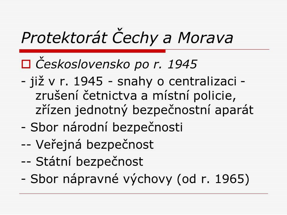 Protektorát Čechy a Morava  Československo po r. 1945 - již v r. 1945 - snahy o centralizaci - zrušení četnictva a místní policie, zřízen jednotný be