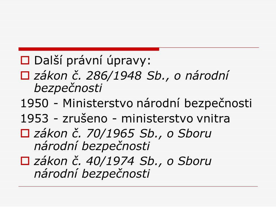  Další právní úpravy:  zákon č. 286/1948 Sb., o národní bezpečnosti 1950 - Ministerstvo národní bezpečnosti 1953 - zrušeno - ministerstvo vnitra  z