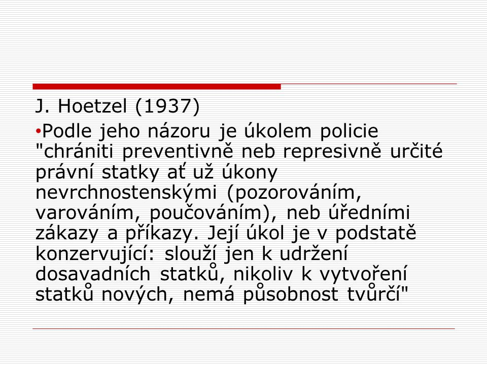 J. Hoetzel (1937) Podle jeho názoru je úkolem policie