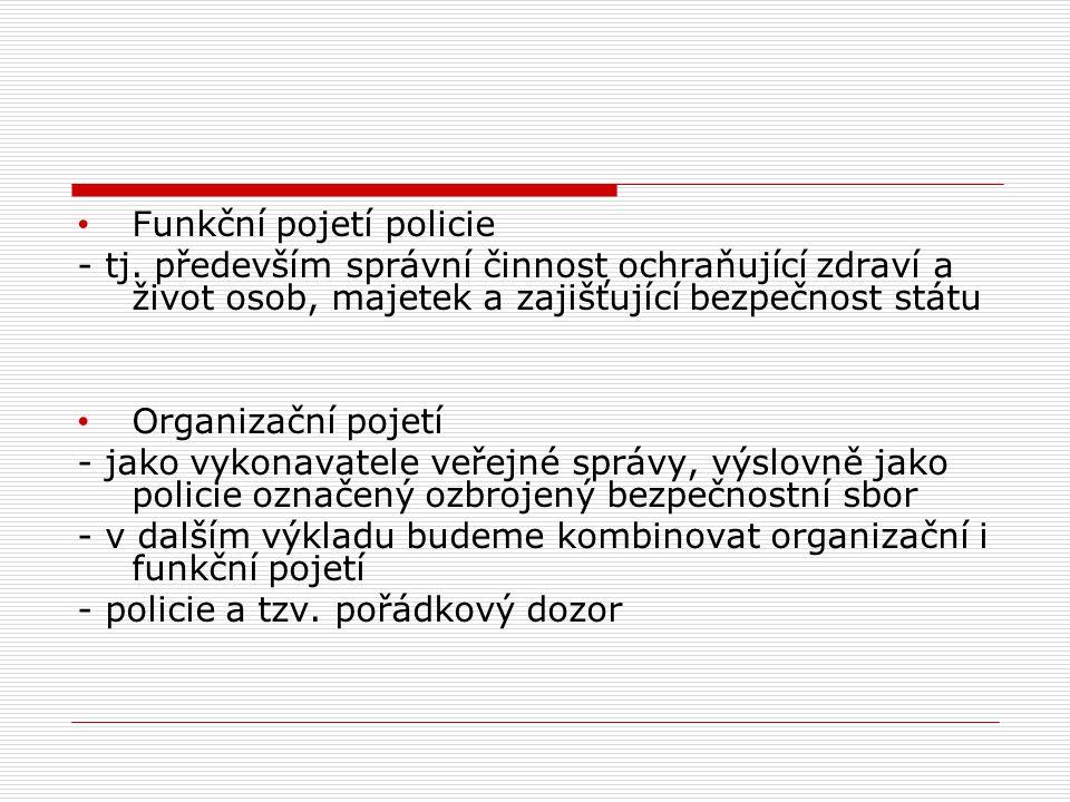 Funkční pojetí policie - tj. především správní činnost ochraňující zdraví a život osob, majetek a zajišťující bezpečnost státu Organizační pojetí - ja
