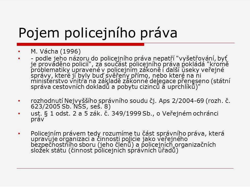 Pojem policejního práva M. Vácha (1996) - podle jeho názoru do policejního práva nepatří