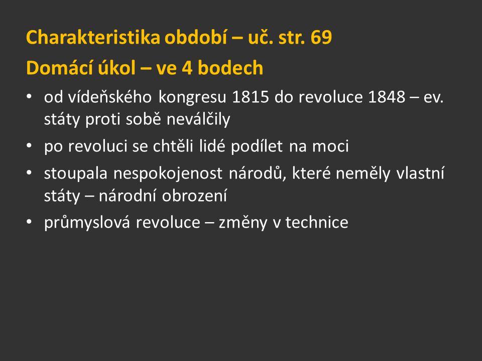 Charakteristika období – uč. str. 69 Domácí úkol – ve 4 bodech od vídeňského kongresu 1815 do revoluce 1848 – ev. státy proti sobě neválčily po revolu