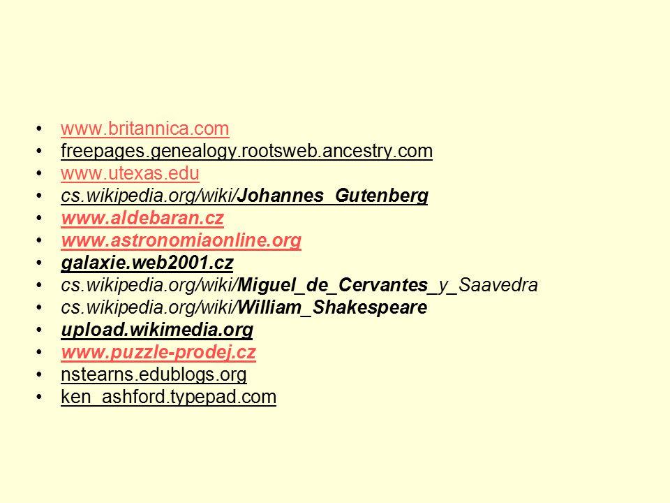 www.britannica.com freepages.genealogy.rootsweb.ancestry.com www.utexas.edu cs.wikipedia.org/wiki/Johannes_Gutenberg www.aldebaran.cz www.astronomiaonline.org galaxie.web2001.cz cs.wikipedia.org/wiki/Miguel_de_Cervantes_y_Saavedra cs.wikipedia.org/wiki/William_Shakespeare upload.wikimedia.org www.puzzle-prodej.cz nstearns.edublogs.org ken_ashford.typepad.com
