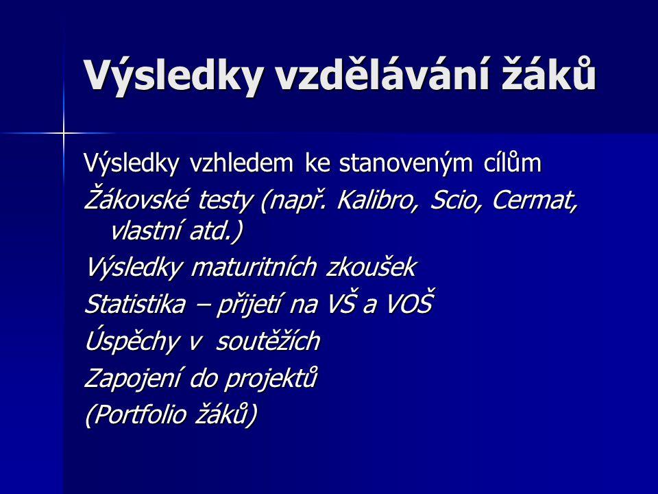 Výsledky vzdělávání žáků Výsledky vzhledem ke stanoveným cílům Žákovské testy (např.