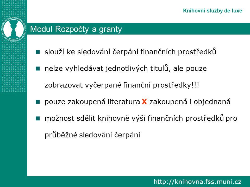 http://knihovna.fss.muni.cz Knihovní služby de luxe Modul Rozpočty a granty slouží ke sledování čerpání finančních prostředků nelze vyhledávat jednotlivých titulů, ale pouze zobrazovat vyčerpané finanční prostředky!!.