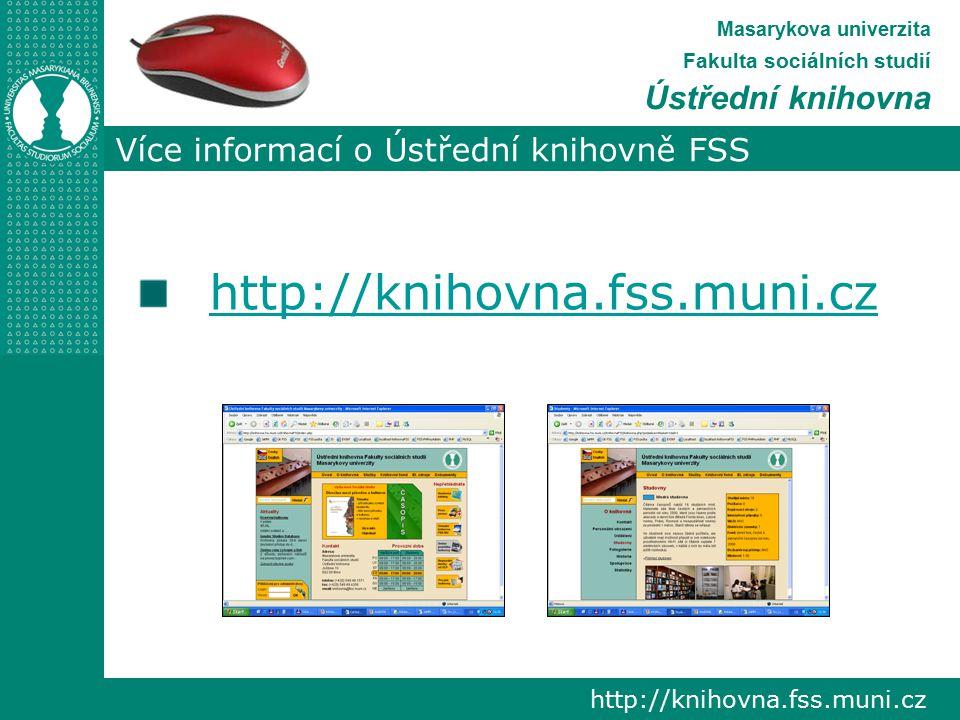 Více informací o Ústřední knihovně FSS http://knihovna.fss.muni.cz Masarykova univerzita Fakulta sociálních studií Ústřední knihovna http://knihovna.fss.muni.cz